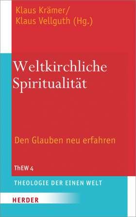 Weltkirchliche Spiritualität. Den Glauben neu erfahren. Festschrift zum 70. Geburtstag von Sebastian Painadath SJ