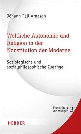 Weltliche Autonomie und Religion in der Konstitution der Moderne. Soziologische und sozialphilosophische Zugänge