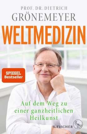 Weltmedizin. Auf dem Weg zu einer ganzheitlichen Heilkunst