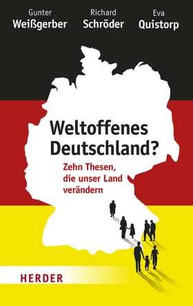 Eva Quistorp, Richard Schröder und Gunter Weißgerber: Weltoffenes Deutschland? Zehn Thesen, die unser Land verändern, Freiburg i. Breisgau (Herder) 2018