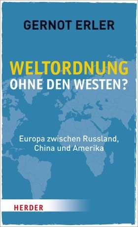 Weltordnung ohne den Westen? Europa zwischen Russland, China und Amerika. Ein politischer Essay