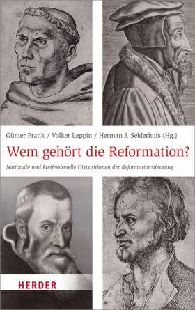 Wem gehört die Reformation? Nationale und konfessionelle Dispositionen der Reformationsdeutung