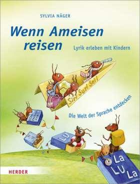 Wenn Ameisen reisen. Lyrik erleben mit Kindern. Die Welt der Sprache entdecken