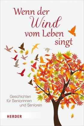 Wenn der Wind vom Leben singt. Geschichten für Seniorinnen und Senioren