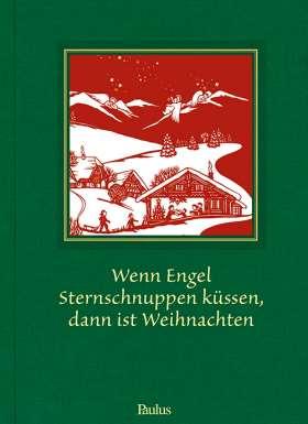Wenn Engel Sternschnuppen küssen, dann ist Weihnachten. Weihnachtsgeschichten aus der Schweiz