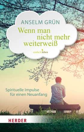 Wenn man nicht mehr weiterweiß. Spirituelle Impulse für einen Neuanfang