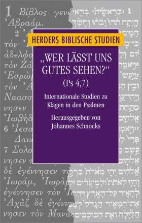 """""""Wer lässt uns Gutes sehen?"""" (Ps 4,7). Internationale Studien zu Klagen in den Psalmen. Zum Gedenken an Frank-Lothar Hossfeld"""
