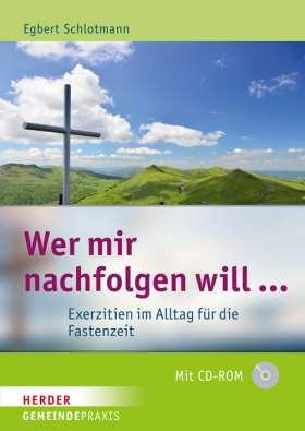 Wer mir nachfolgen will ... Exerzitien im Alltag für die Fastenzeit