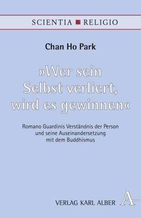"""""""Wer sein Selbst verliert, wird es gewinnen"""" Romano Guardinis Verständnis der Person und seine Auseinandersetzung mit dem Buddhismus"""