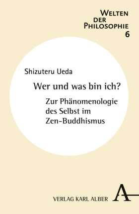 Wer und was bin ich? Zur Phänomenologie des Selbst im Zen-Buddhismus