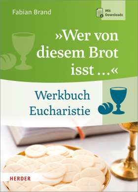 """""""Wer von diesem Brot isst ..."""" Werkbuch Eucharistie"""