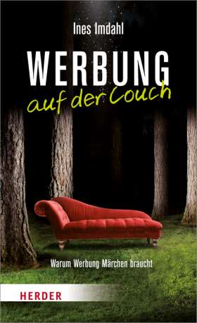 Werbung auf der Couch. Warum Werbung Märchen braucht