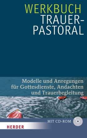 Werkbuch Trauerpastoral. Modelle und Anregungen für Gottesdienste, Andachten und Trauerbegleitung