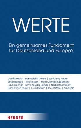 Werte. Ein gemeinsames Fundament für Deutschland und Europa?