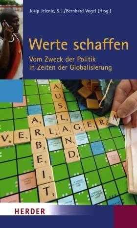 Werte schaffen. Vom Zweck der Politik in Zeiten der Globalisierung