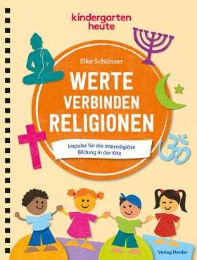 Werte verbinden Religionen . Impulse für die interreligiöse Bildung in der Kita