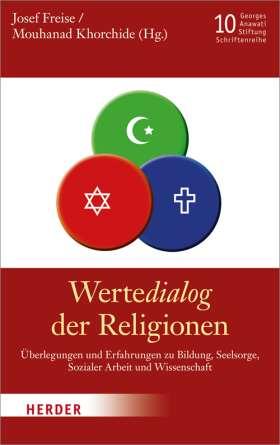 WerteDialog der Religionen. Überlegungen und Erfahrungen zu Bildung, Seelsorge, Sozialer Arbeit und Wissenschaft