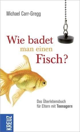 Wie badet man einen Fisch? Das Überlebensbuch für Eltern mit Teenagern