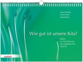 Wie gut ist unsere Kita? Skalen zur Einschätzung der pädagogischen Qualität nach nationalen und internationalen Standards unter Einbeziehung aller Bildungspläne in Deutschland. Handreichung