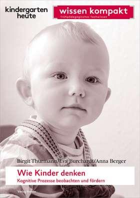 Wie Kinder denken. Kognitive Prozesse beobachten und fördern. kindergarten heute wissen kompakt