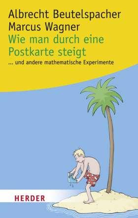 Wie man durch eine Postkarte steigt. ...und andere spannende mathematische Experimente