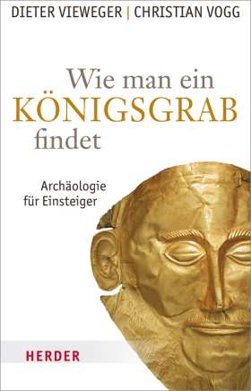 Wie man ein Königsgrab findet. Archäologie für Einsteiger