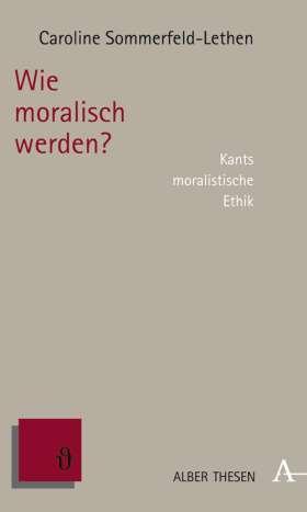 Wie moralisch werden? Kants moralistische Ethik