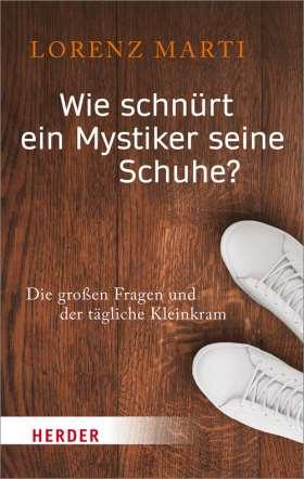 Wie schnürt ein Mystiker seine Schuhe? Die großen Fragen und der tägliche Kleinkram
