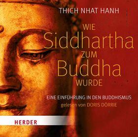 Wie Siddhartha zum Buddha wurde. Eine Einführung in den Buddhismus, gelesen von Doris Dörrie