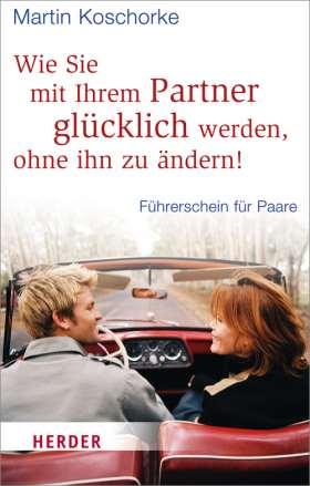 Wie Sie mit Ihrem Partner glücklich werden, ohne ihn zu ändern! Führerschein für Paare