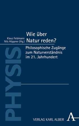 Wie über Natur reden? Philosophische Zugänge zum Naturverständnis im 21. Jahrhundert