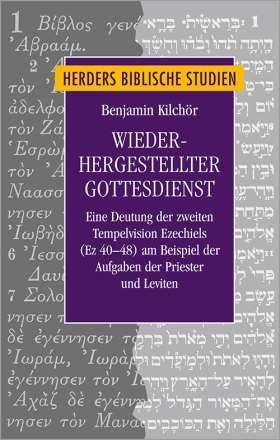 Wiederhergestellter Gottesdienst. Eine Deutung der zweiten Tempelvision Ezechiels (Ez 40–48) am Beispiel der Aufgaben der Priester und Leviten