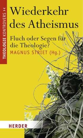 Wiederkehr des Atheismus. Fluch oder Segen für die Theologie?