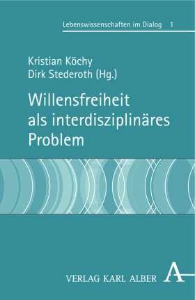 Willensfreiheit als interdisziplinäres Problem