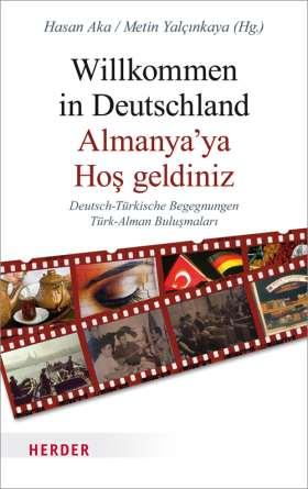 Willkommen in Deutschland - Almanya'ya Hos geldiniz. Deutsch-Türkische Begegnungen - Türk-Alman bulusmalari