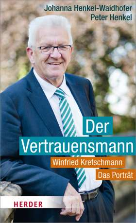 Winfried Kretschmann. Der Vertrauensmann - Das Porträt