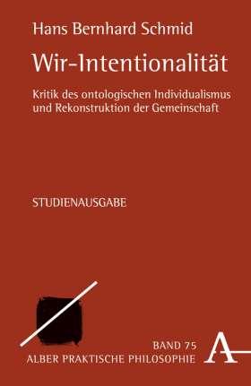Wir-Intentionalität. Kritik des ontologischen Individualismus und Rekonstruktion der Gemeinschaft
