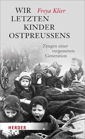 Wir letzten Kinder Ostpreußens. Zeugen einer vergessenen Generation
