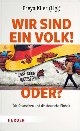 Wir sind ein Volk! - oder? . Die Deutschen und die deutsche Einheit