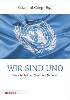 Wir sind UNO. Deutsche bei den Vereinten Nationen