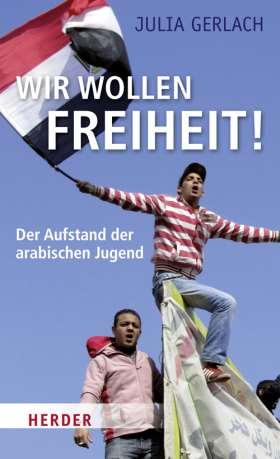 Wir wollen Freiheit! Der Aufstand der arabischen Jugend