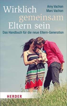 Wirklich gemeinsam Eltern sein. Das Handbuch für die neue Eltern-Generation