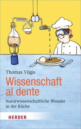 Wissenschaft al dente. Naturwissenschaftliche Wunder in der Küche