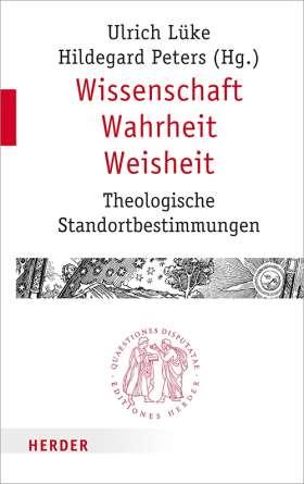 Wissenschaft - Wahrheit - Weisheit. Theologische Standortbestimmungen