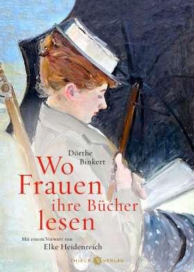Wo Frauen ihre Bücher lesen. Mit einem Vorwort von Elke Heidenreich