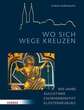Wo sich Wege kreuzen. 900 Jahre Stift Klosterneuburg