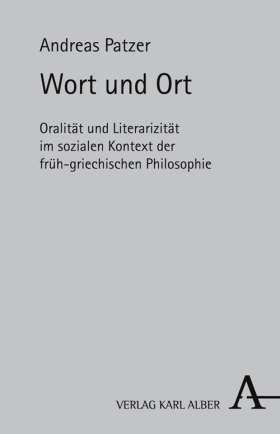 Wort und Ort. Oralität und Literarizität im sozialen Kontext der frühgriechischen Philosophie