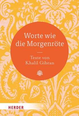 Worte wie die Morgenröte. Texte von Khalil Gibran