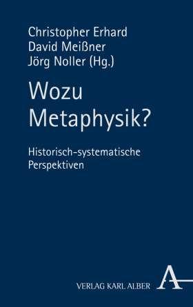 Wozu Metaphysik? Historisch-systematische Perspektiven