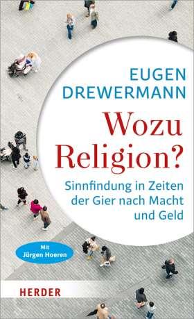 Wozu Religion? Sinnfindung in Zeiten der Gier nach Macht und Geld